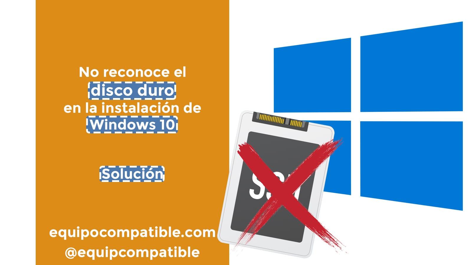 No reconoce el disco duro al instalar Windows 10